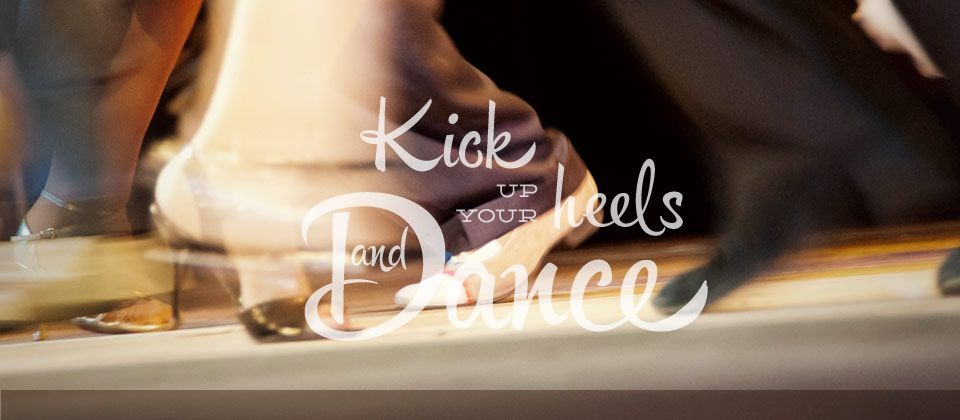 Kick up your heels and dance